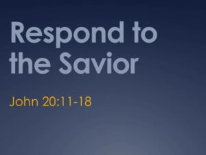 Respond to the Savior