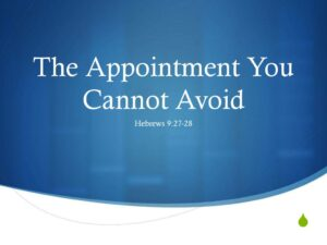 The Appointment You Cannot Avoid