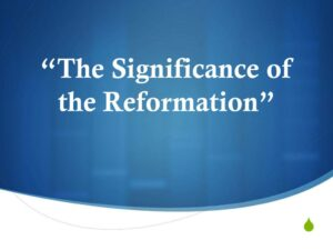 The Significance of the Reformation
