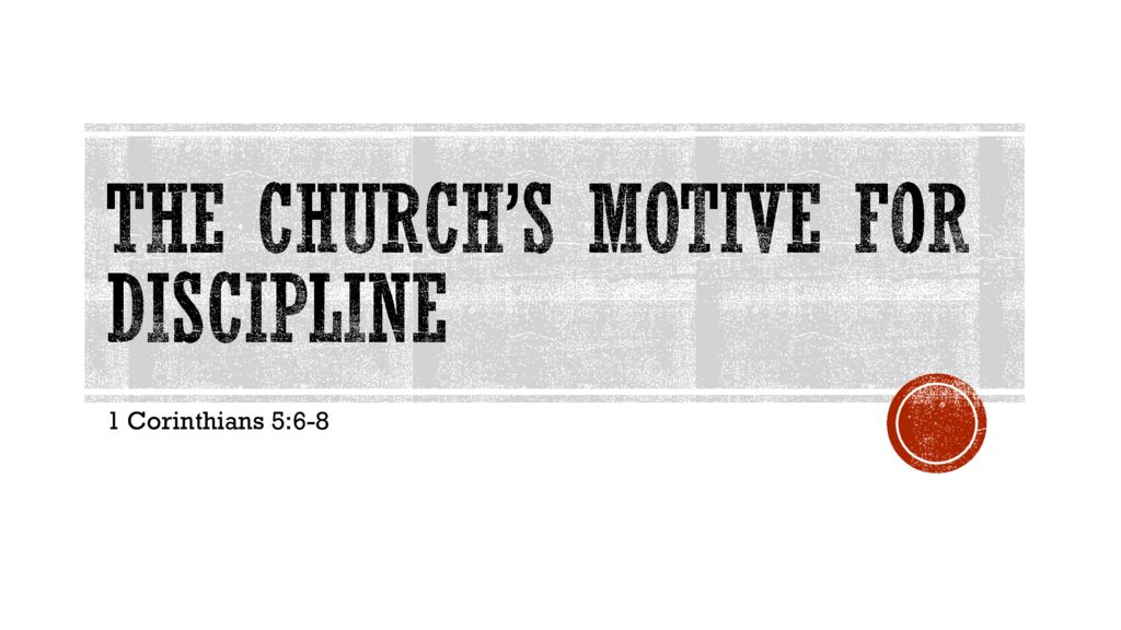 The Church's Motive for Discipline