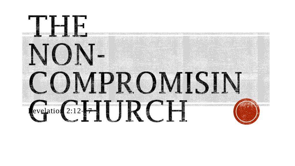 The Non-compromising Church