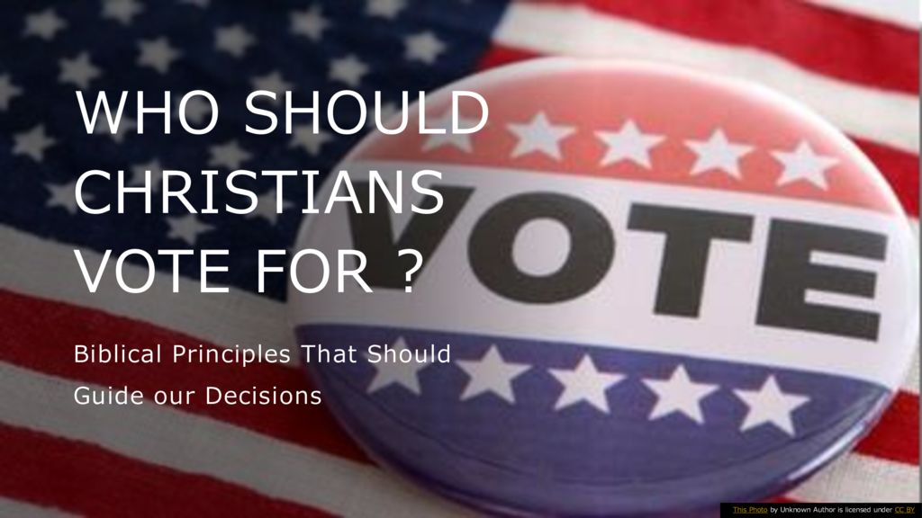 Who Should Christians Vote For? Biblical Principles That Should Guide our Decisions