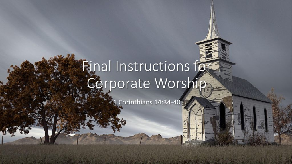Final Instructions for Corporate Worship