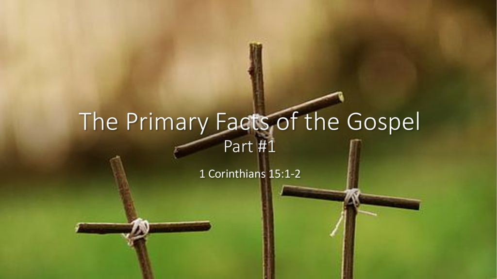 The Primary Facts of the Gospel – Part 1