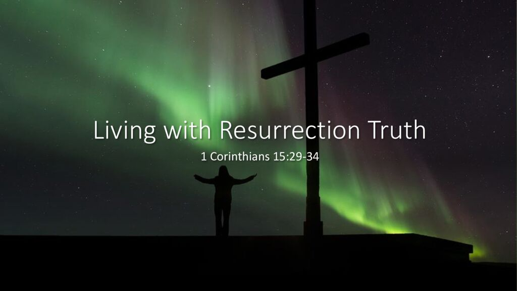 Living with Resurrection Truth