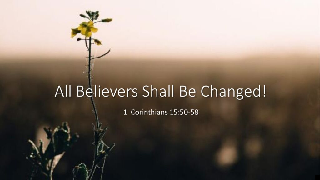 All Believers Shall Be Changed!