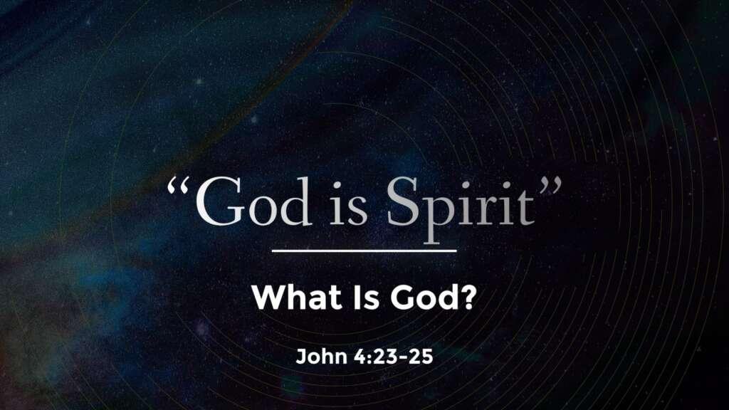 """God is Spirit"" What is God Part #1"
