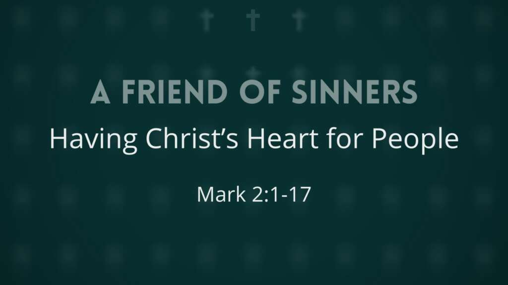 A Friend of Sinners: Having Christ's Heart for People