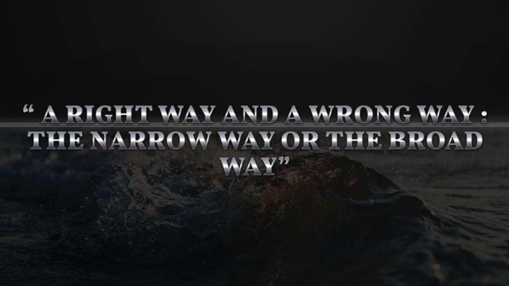 A Right Way and a Wrong Way: The Narrow Way or the Broad Way
