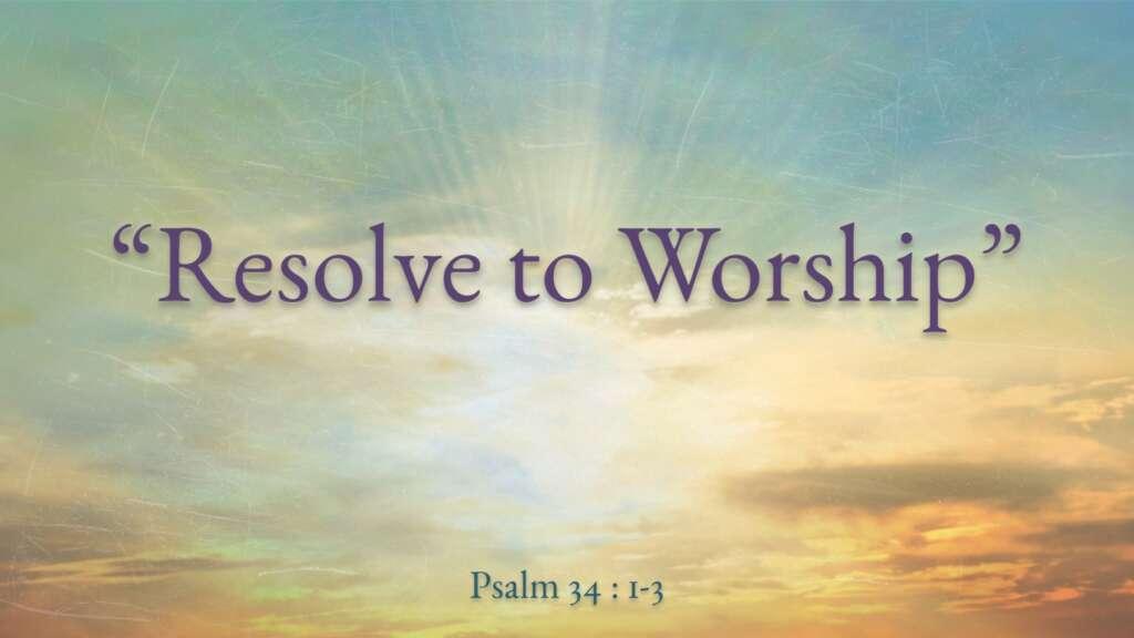 Resolve to Worship